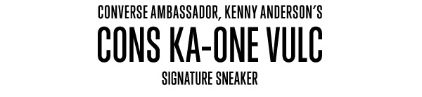 CONVERSE AMBASSADOR, KENNY ANDERSON'S CONS KA-ONE VULC SIGNATURE SNEAKER